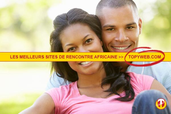 meilleurs sites de rencontre africains